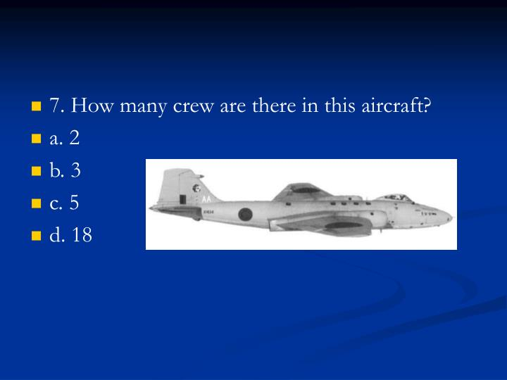 7. How many crew are there in this aircraft?