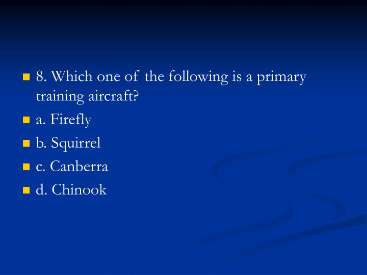 8. Which one of the following is a primary training aircraft?