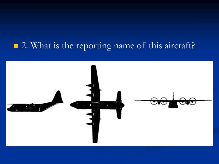2. What is the reporting name of this aircraft?