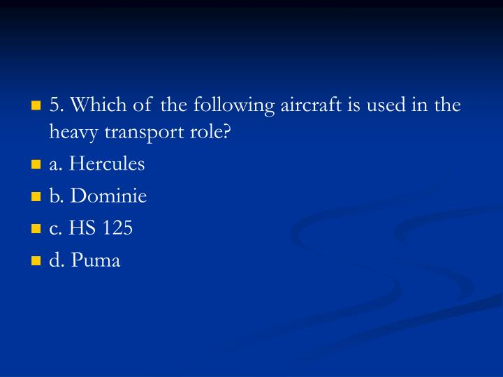 5. Which of the following aircraft is used in the heavy transport role?