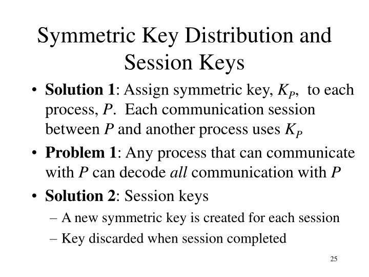 Symmetric Key Distribution and Session Keys