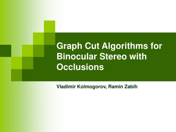 Graph cut algorithms for binocular stereo with occlusions