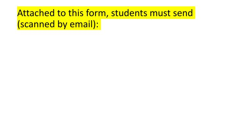 Attached to this form, students must send (scanned by email):