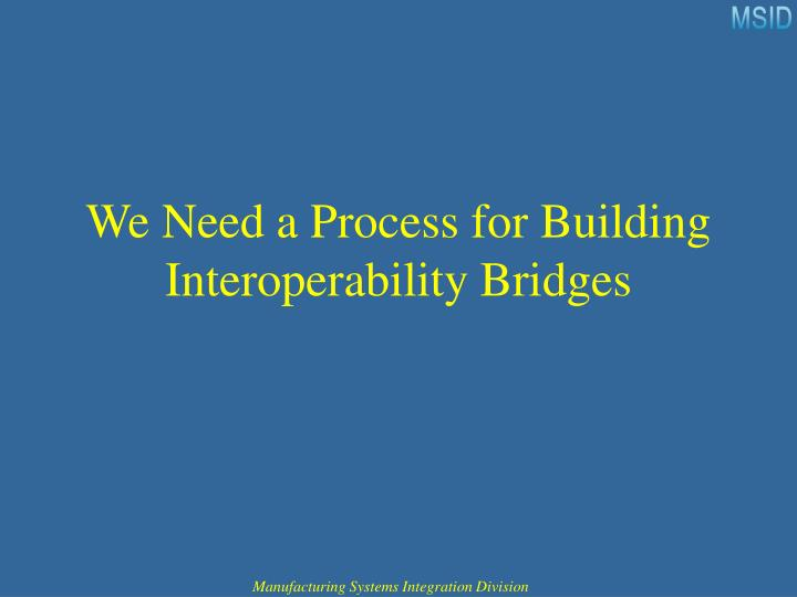 We Need a Process for Building Interoperability Bridges