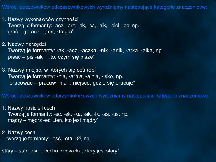 Wśród rzeczowników odczasownikowych wyróżniamy następujące kategorie znaczeniowe: