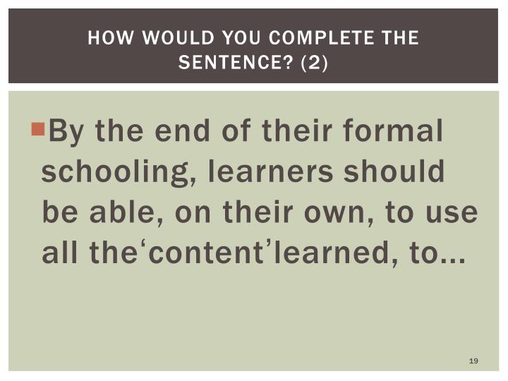 How would you complete the sentence? (2)