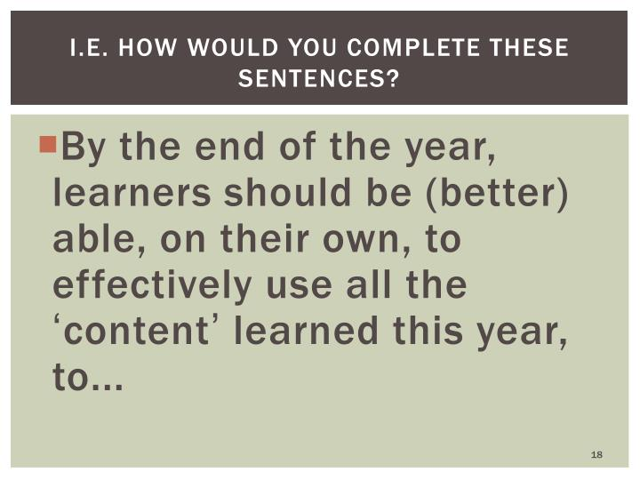 i.e. How would you complete these sentences?