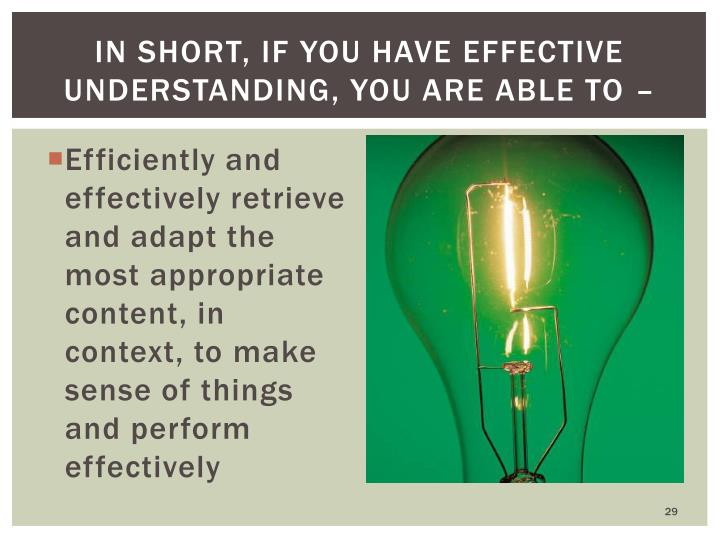 In short, if you have effective understanding, you are able to –