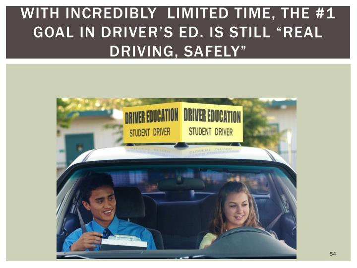 "with incredibly  limited time, the #1 goal in Driver's Ed. is still ""real driving, safely"""