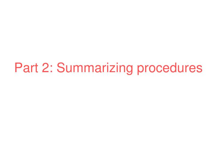 Part 2: Summarizing procedures