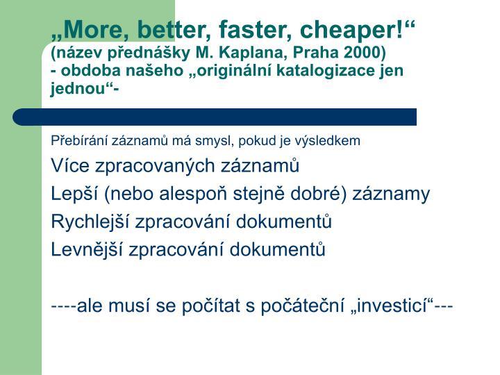 """""""More, better, faster, cheaper!"""""""