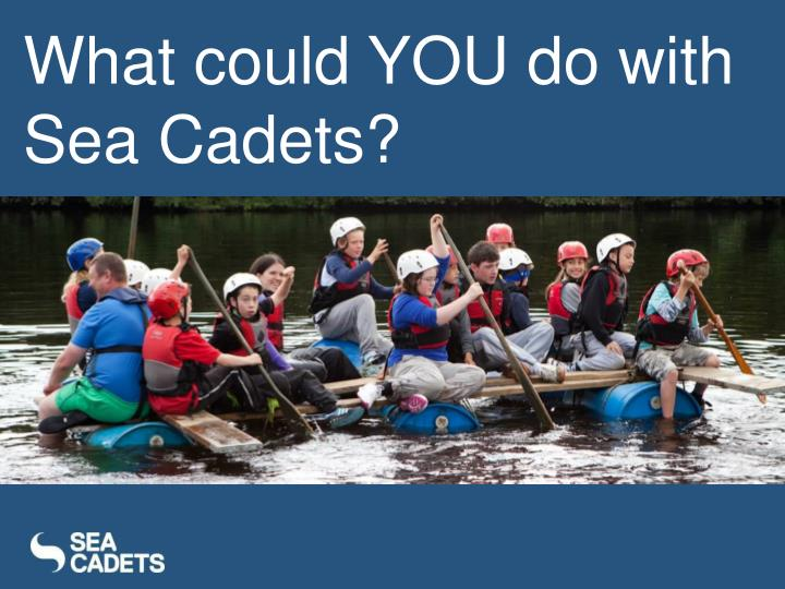 What could YOU do with Sea Cadets?