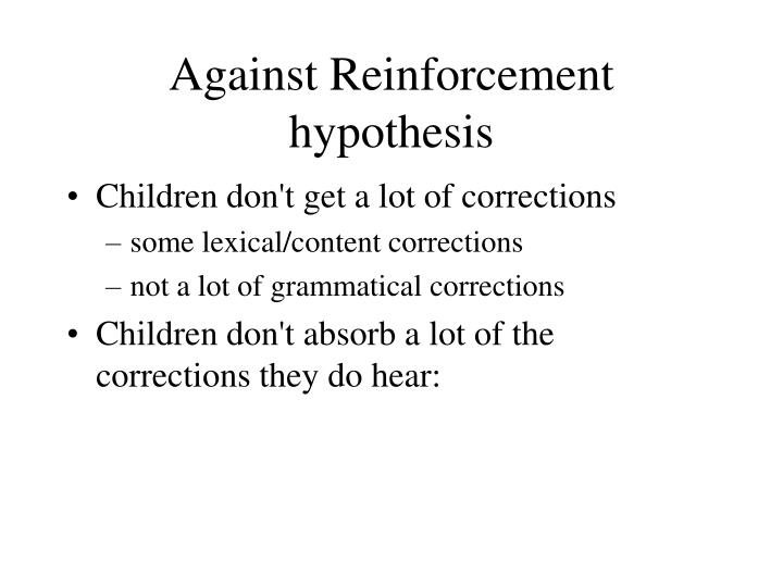 Against Reinforcement hypothesis
