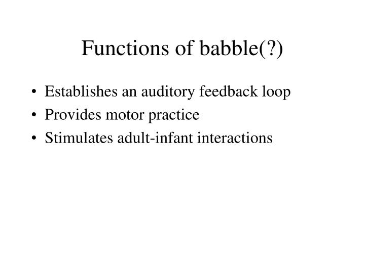 Functions of babble(?)