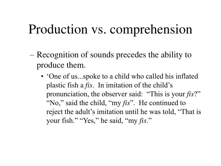 Production vs. comprehension