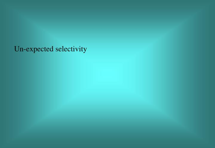 Un-expected selectivity