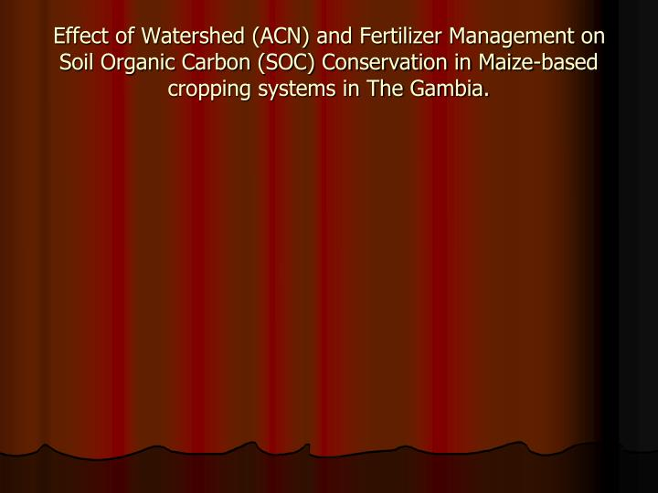 Effect of Watershed (ACN) and Fertilizer Management on Soil Organic Carbon (SOC) Conservation in Mai...