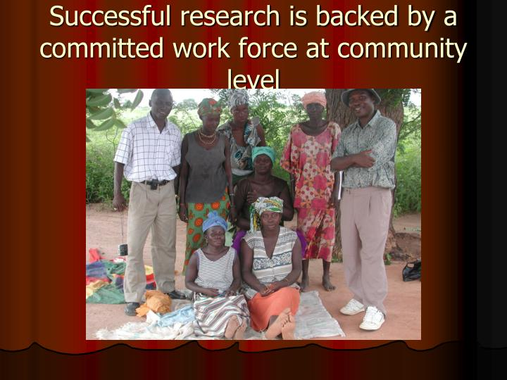 Successful research is backed by a committed work force at community level