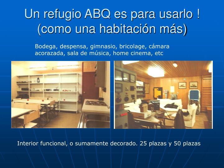 Un refugio ABQ es para usarlo ! (como una habitación más)