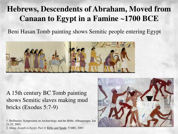 Hebrews, Descendents of Abraham, Moved from Canaan to Egypt in a Famine ~1700 BCE