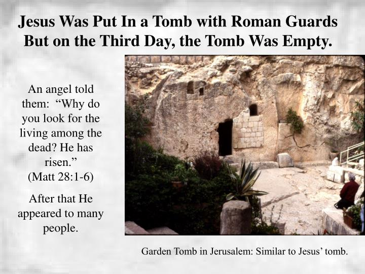 Jesus Was Put In a Tomb with Roman Guards But on the Third Day, the Tomb Was Empty.