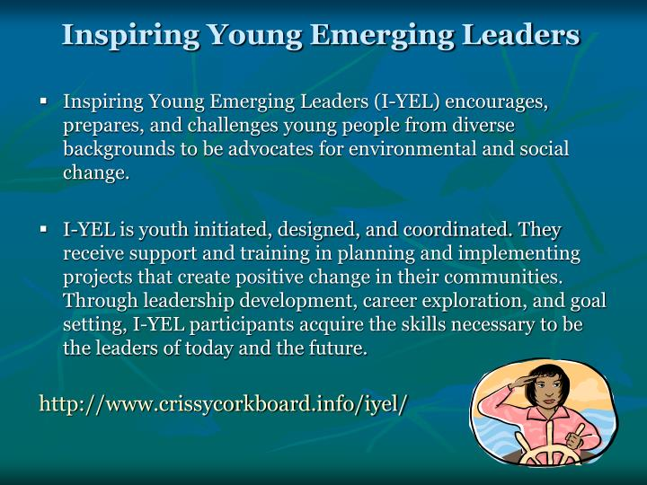 Inspiring Young Emerging Leaders (I-YEL) encourages, prepares, and challenges young people from diverse backgrounds to be advocates for environmental and social change.
