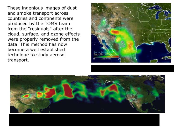 These ingenious images of dust and smoke transport across countries and continents were produced by the TOMS team from the