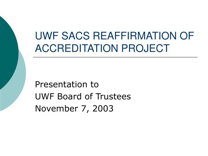 Uwf sacs reaffirmation of accreditation project