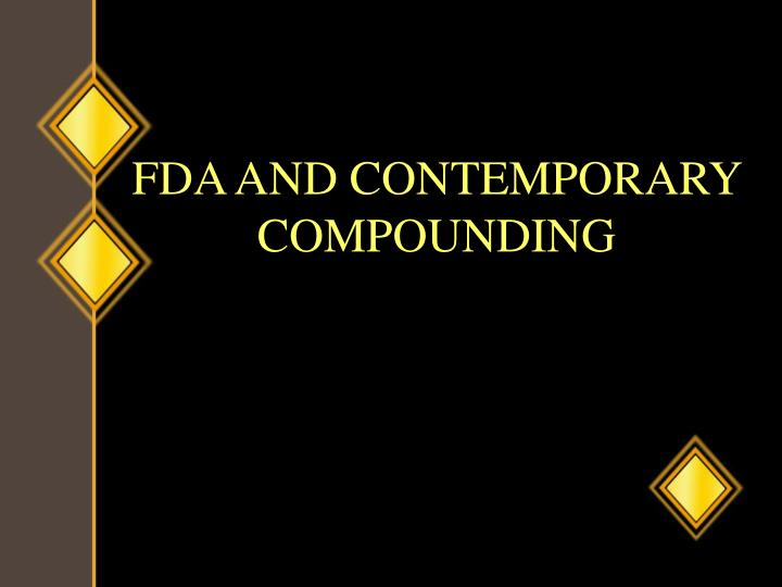 FDA AND CONTEMPORARY COMPOUNDING