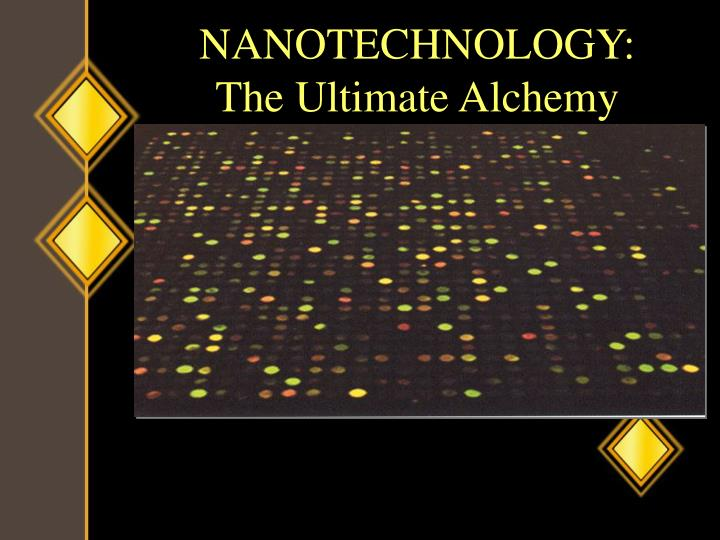NANOTECHNOLOGY: The Ultimate Alchemy