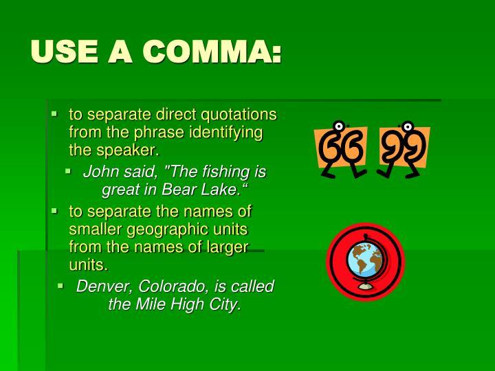 USE A COMMA: