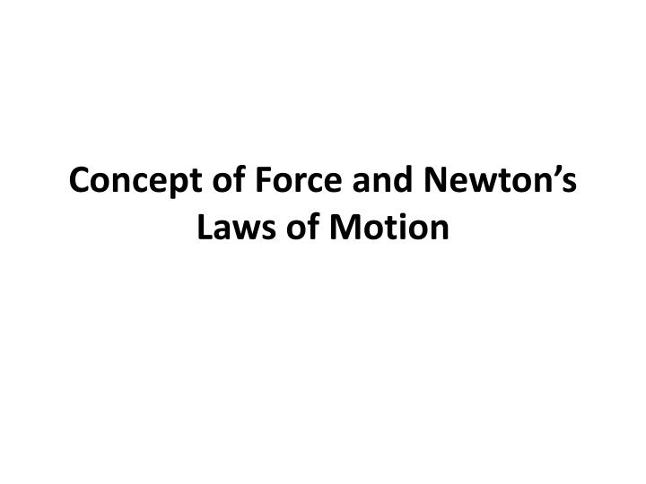 Concept of Force and Newton's Laws of Motion