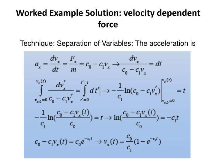 Worked Example Solution: velocity dependent force