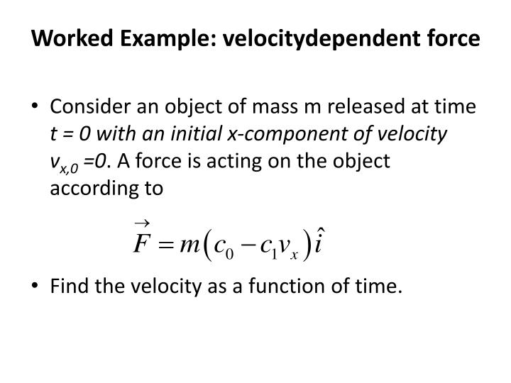 Worked Example: velocitydependent force