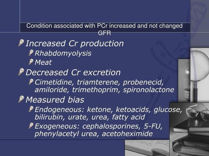 Condition associated with PCr increased and not changed GFR