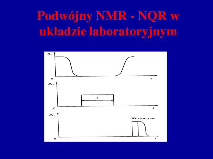 Podwójny NMR - NQR w  układzie