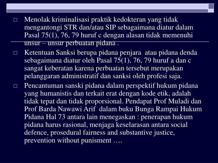 Menolak kriminalisasi praktik kedokteran yang tidak mengantongi STR dan/atau SIP sebagaimana diatur dalam Pasal 75(1), 76, 79 huruf c dengan alasan tidak memenuhi unsur – unsur perbuatan pidana .
