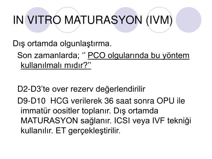 IN VITRO MATURASYON (IVM)