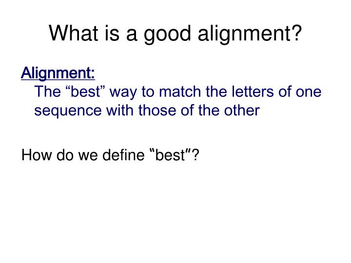 What is a good alignment?