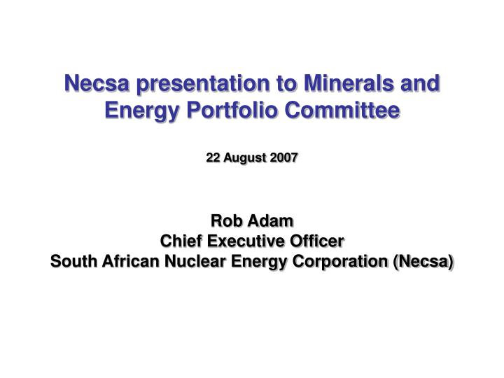 Necsa presentation to Minerals and Energy Portfolio Committee