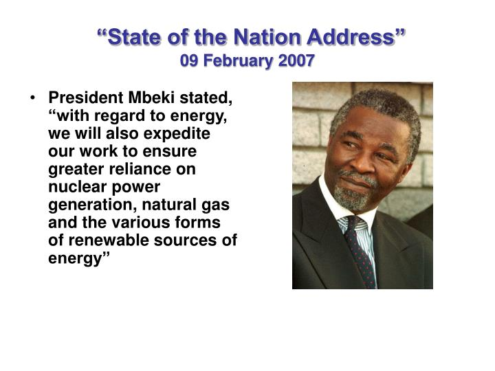 "President Mbeki stated, ""with regard to energy, we will also expedite our work to ensure greater reliance on nuclear power generation, natural gas and the various forms of renewable sources of energy"""