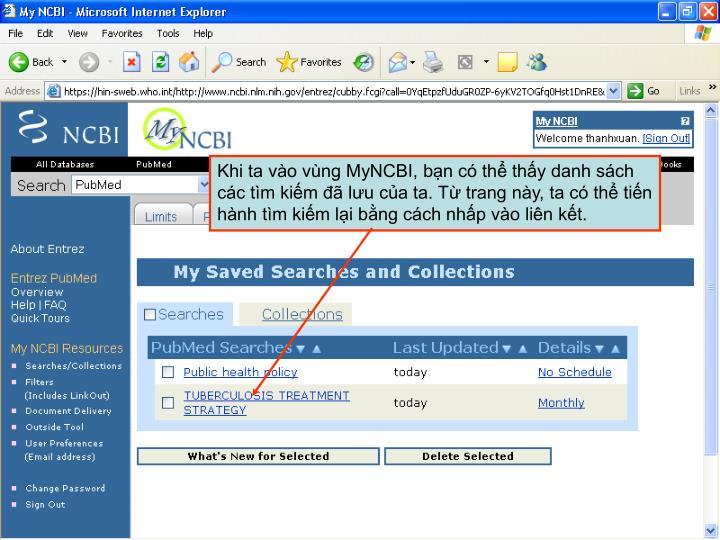 Khi ta vào vùng MyNCBI, bạn có thể thấy danh sách các tìm kiếm đã lưu của ta. Từ trang này, ta có thể tiến hành tìm kiếm lại bằng cách nhấp vào liên kết.