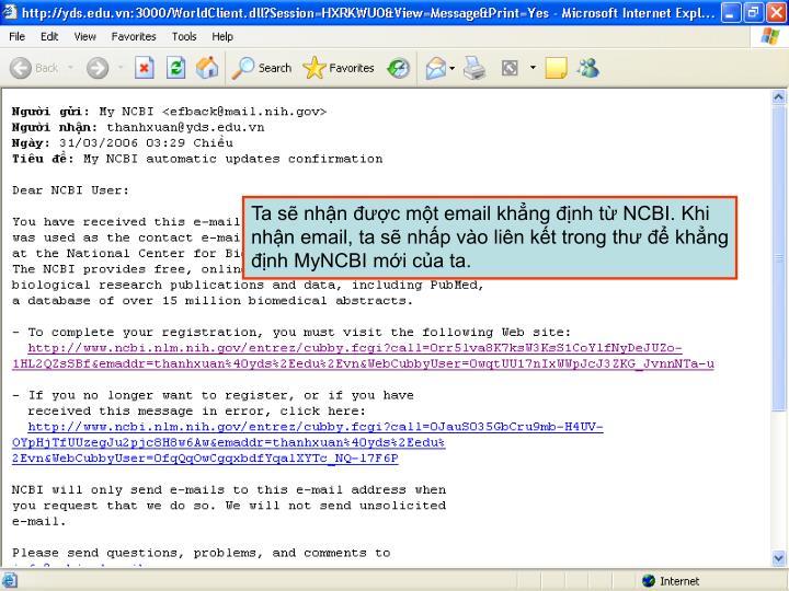 Ta s nhn c mt email khng nh t NCBI. Khi nhn email, ta s nhp vo lin kt trong th  khng nh MyNCBI mi ca ta.