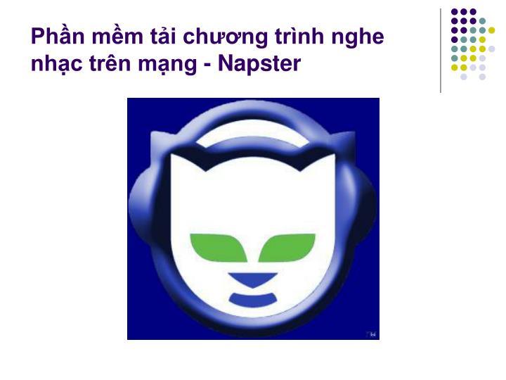 Phần mềm tải chương trình nghe nhạc trên mạng - Napster
