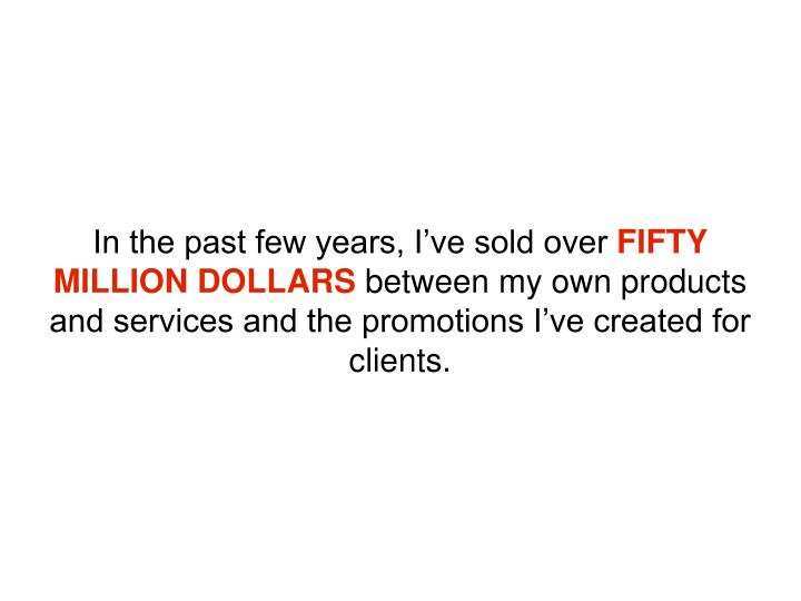 In the past few years, I've sold over