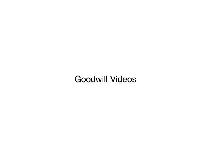 Goodwill Videos