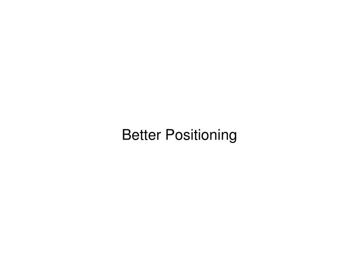 Better Positioning