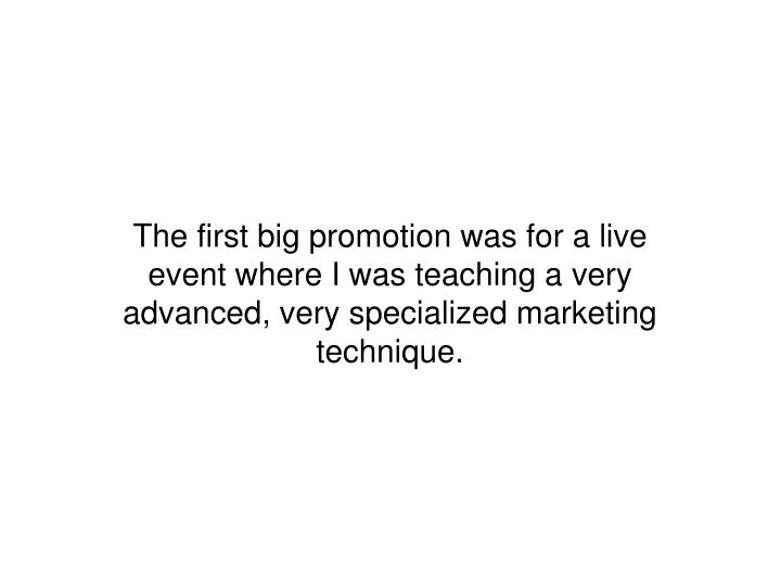 The first big promotion was for a live event where I was teaching a very advanced, very specialized marketing technique.