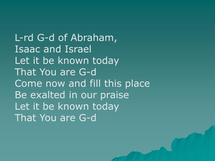 L-rd G-d of Abraham,