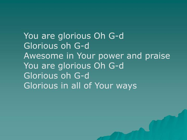 You are glorious Oh G-d